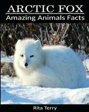 Arctic Fox: Amazing Photos & Fun Facts Book About Arctic Fox (Amazing Animals Fa