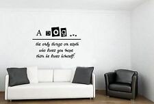 A dog is the only thing on earth that will love you more Quote Decal Wall Vinyl