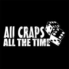 ALL CRAPS ALL THE TIME (casino necklace games gambling dice lucky charm) T-SHIRT