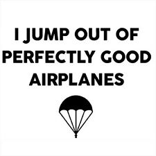 I JUMP OUT OF PERFECTLY GOOD AIRPLANES (paratrooper special forces army) T-SHIRT