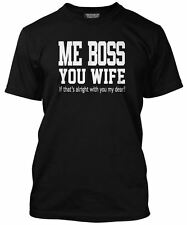 Me Boss You Wife, if that's ok? Funny T-Shirt For Husband