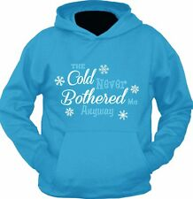 "FROZEN Adult Hoody -  ""The Cold never bothered me anyway"" - Choice of colours"
