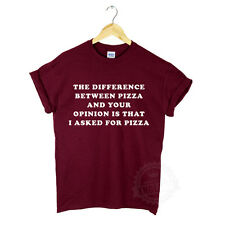 THE DIFFERENCE BETWEEN PIZZA AND YOUR OPINION TSHIRT TUMBLR FUNNY PARTY NEW GIFT
