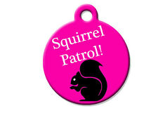 SQUIRREL PATROL - Custom Pet ID Tag for Dogs and Cats