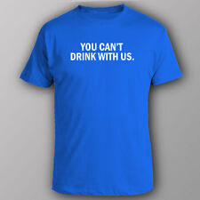 Funny T-shirt YOU CAN'T DRINK WITH US sit mean rude novelty