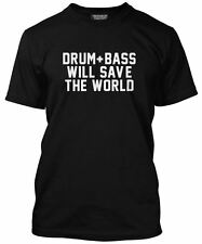 Drum and Bass Will Save The World Tee - Club Music Ibiza Mens TShirt All Colours