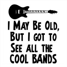 I MAY BE OLD BUT I GOT TO SEE ALL COOL BANDS (woodstock music vintage) T-SHIRT