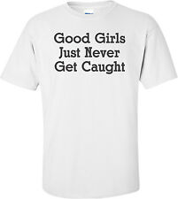 Good Girls Just Never Get Caught T-shirt