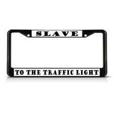 SLAVE TO THE TRAFFIC LIGHT Metal License Plate Frame Tag Border Two Holes