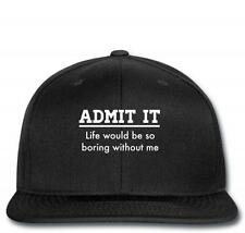 admit it, life would be boring without me Snapback | admit it, life wo