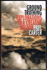 Ground Truthing: Explorations in a Creative Region by Paul Carter. Paperback