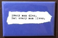"""""""Every man dies. Not every man lives"""" quote - 2""""x3"""" magnet.  Handmade in the USA"""