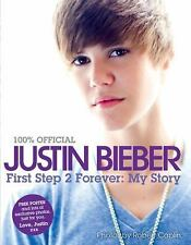 Justin Bieber: First Step 2 Forever (100% Official) Bieber, Justin Hardcover