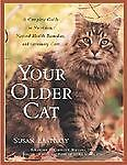 Your Older Cat Complete Guide Nutrition Natural Health Remedies Veterinary Care