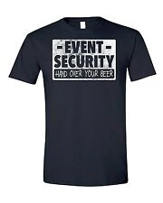 Event Security - Hand Over Your Beer T-shirt | Funny Partying Tee