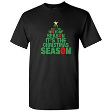 IT'S THE XMAS SEASON- Sarcastic Humor Christmas unisex Funny Novelty T-Shirts