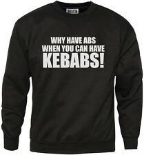 Why have Abs When You Can Have Kebabs - Funny Slogan Youth & Mens Sweatshirt