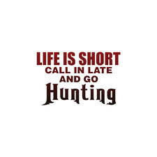 Life Is Short Go Hunting Decal Sticker Choose Pattern + Size #2255
