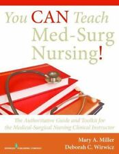 You Can Teach Med-Surg Nursing!: The Authoritative Guide And Toolkit For The ...