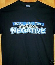 New T Shirt  YOUR IQ TEST CAME BACK NEGATIVE Sz S - 5XL