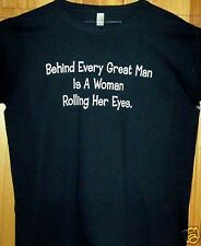 """New Ladies T Shirt """" BEHIND EVERY GREAT MAN STANDS A WOMAN """" Sz SM- 2X"""
