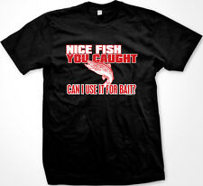 Nice Fish You Caught, Can I Use It For Bait? Funny Fishing Joke Mens T-Shirt