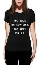 TOO DUMB FOR NEW YORK TOO UGLY FOR L.A Women T-Shirt TUMBLR Homies Dope Swag