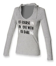 Of Course I'm In Love With You Darling...... ON LADIES LONG SLEEVE HOODED T'S