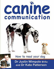 Canine Communication: How to Read Your Dog by Justin Wimpole, Kate Patterson...