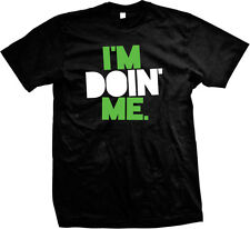 I'm Doin' Me - Doing My Own Thing Independent Inspirational Motto Mens T-Shirt