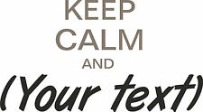 Keep Calm And ( your text) -  Wall Sticker Art Decal Vinyl Quote