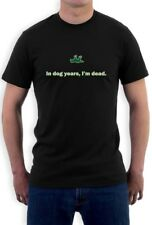 In Dog Years I'm Dead Funny Sarcastic Birthday Gift T-Shirt Gag Humorous