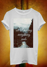 Oh Darling Everything Ends Love Funny Men Women Unisex T Shirt Tank Top Vest 816