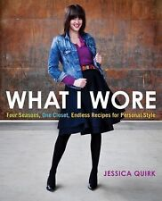 NEW What I Wore: Four Seasons, One Closet, Endless Recipes for Personal Style by