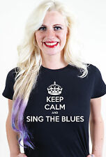 KEEP CALM AND SING THE BLUES UNISEX MENS WOMEN T SHIRT TEE