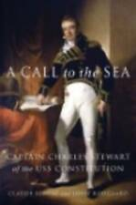 NEW A Call to the Sea: Captain Charles Stewart of the USS Constitution