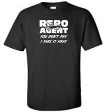 Repo Agent T-Shirt You Don't Pay I Take Away Funny Humor Mens Tee