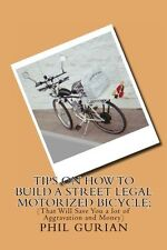 Tips On How To Build A Street Legal Motorized Bicycle;: (That Will Save You a lo