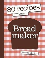 80 Recipes for Your Bread Maker Richard Ehrlich