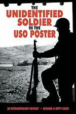 The Unidentified Soldier in the USO Poster : An Extraordinary Odyssey by Richard