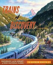 Trains of Discovery : Railroads and the Legacy of the National Parks by...