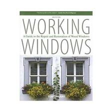 Working Windows: A Guide to the Repair and Restoration of Wood Windows by...