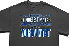 Custom T-shirt - Never Underestimate an old man.. own text Fun personalised gift