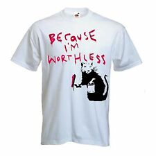 BANKSY BECAUSE I'M WORTHLESS RAT T-SHIRT - Choice of Colours - Sizes S to XXXL