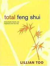 Total Feng Shui : Bring Health, Wealth, and Happiness into Your Life by Lillian…