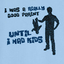 I was a Really Good Parent Until... Funny Novelty T Shirt