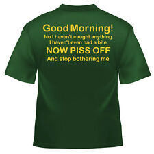 Funny Fishing good morning stop T Shirt 100% cotton all sizes and colours