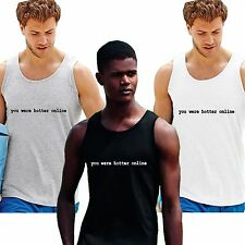 YOU WERE HOTTER ONLINE vest beach GYM t shirt BLOGGER TUMBLR WTF Dope Swag