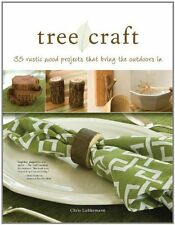 Tree Craft: 35 Rustic Wood Projects That Bring the Outdoors In Lubkemann, Chris