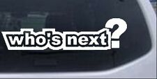 Whos Next  Car or Truck Window Laptop Decal Sticker 4X4 Racing OffRoad 3X11.5